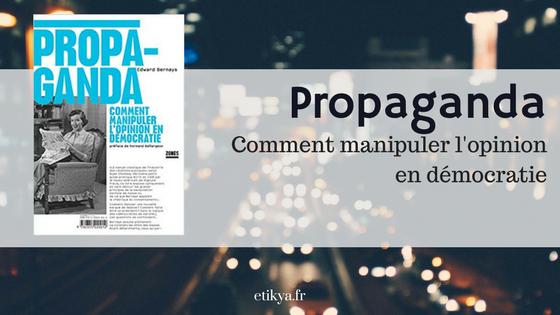 Propaganda ou Comment manipuler l'opinion en démocratie ?