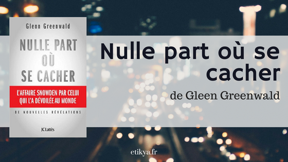 «Nulle part où se cacher» de Glenn Greenwald